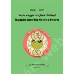 Képes magyar hanglemez-történet / Hungarian Recording History in Pictures